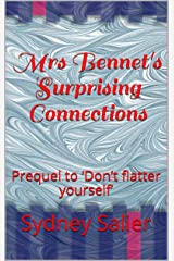 Mrs Bennet's Surprising Connections: Prequel to 'Don't flatter yourself' Kindle Edition