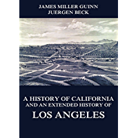 A History of California and an Extended History of Los Angeles (English Edition)