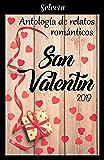 Antología de relatos románticos. San Valentín 2019 (Spanish Edition)