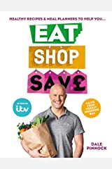 Eat Shop Save: Recipes & mealplanners to help you EAT healthier, SHOP smarter and SAVE serious money at the same time Kindle Edition