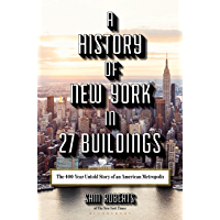 A History of New York in 27 Buildings: The 400-Year Untold Story of an American Metropolis (English Edition)