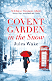 Covent Garden in the Snow: The most gorgeous and heartwarming Christmas romance of the year! (English Edition)