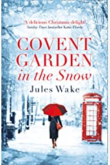 Covent Garden in the Snow: The most gorgeous and heartwarming Christmas romance of the year! Kindle Edition