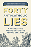 Forty Anti-Catholic Lies: A Mythbusting Apologist Sets the Record Straight (English Edition)