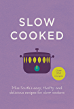 Slow Cooked: 200 exciting, new recipes for your slow cooker