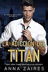 La adicción del titán (El titán de Wall Street nº 2) Versión Kindle