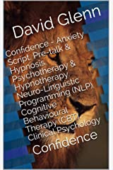 Confidence - Anxiety Script. Pre-talk & Hypnosis. Psychotherapy & Hypnotherapy. Neuro-Linguistic Programming (NLP). Cognitive Behavioural Therapy (CBT). ... Confidence (Therapy Session Scripts Book 3) Kindle Edition