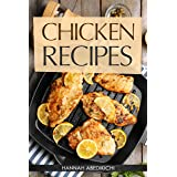 Chicken Recipes: Delicious and Easy Chicken Recipes (Baked Chicken, Grilled Chicken, Fried Chicken, and MORE!) (Quick and Eas