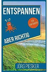Entspannen — Aber richtig — Für Anfänger: Besser mit Stress zurechtkommen (Jörg Piesker Ratgeber 3) Kindle Ausgabe