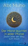 Der Mond leuchtet in jeder Pfütze: Zazen oder der Weg zum Glück (German Edition)