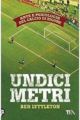 Undici metri: Arte e psicologia del calcio di rigore (Italian Edition) Kindle Edition