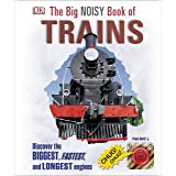 The Big Noisy Book of Trains: Discover the Biggest, Fastest, and Longest Engines