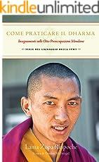 Come praticare il Dharma: Insegnamenti sulle otto preoccupazioni mondane (Serie del Lignaggio della FPMT Vol. 2)