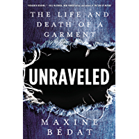 Unraveled: The Life and Death of a Garment (English Edition)