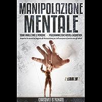 Manipolazione Mentale: 2 LIBRI IN 1: Come Analizzare Le Persone + Programmazione Neuro-Linguistica (PNL). Scoprirai Le…
