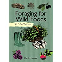 Self-Sufficiency: Foraging for Wild Foods (IMM Lifestyle Books) Learn How, Where, & When to Find Herbs, Fruits, Nuts…