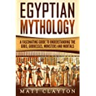 Egyptian Mythology: A Fascinating Guide to Understanding the Gods, Goddesses, Monsters, and Mortals (Greek Mythology - Norse