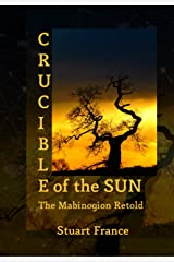 Crucible of the Sun: The Mabinogion Retold (English Edition) Format Kindle