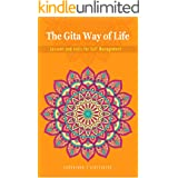 THE GITA WAY OF LIFE: LESSONS AND TOOLS FOR SELF-MANAGEMENT