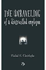The Unraveling of a Disgruntled Employee: A Leadership Tale (English Edition) Format Kindle
