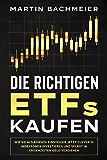 Die richtigen ETFs kaufen: Wie Sie als Börsen-Einsteiger jetzt clever in Indexfonds investieren und selbst in…