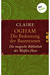 Ogham: Die Bedeutung der Baumrunen: Die magische Bibliothek der Weißen Hexe - Band 2 Kindle Ausgabe