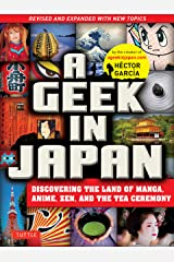 A Geek in Japan: Revised and Expanded: Discovering the Land of Manga, Anime, Zen, and the Tea Ceremony Paperback