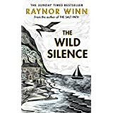 The Wild Silence: The Sunday Times Bestseller from the author of The Salt Path (English Edition)