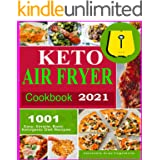 Keto Air Fryer Cookbook 2021: Quick and Easy Air Fryer Recipes for Busy People on Keto Diet (Low Carb lifestyle)