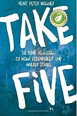 Take Five - Die fünf Schlüssel zu mehr Lebendigkeit und innerer Stärke Kindle Ausgabe