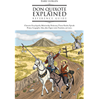 Don Quixote Explained Reference Guide: Character Encyclopedia, Relationship Dictionary, Theme Reader, Episode Primer…