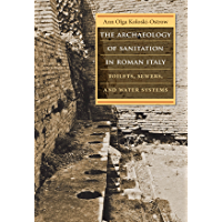 The Archaeology of Sanitation in Roman Italy: Toilets, Sewers, and Water Systems (Studies in the History of Greece and…