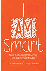 I AM Smart: A Guide to Recognizing and Developing Your Child's Natural Strengths Kindle Edition