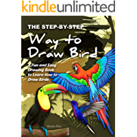The Step-by-Step Way to Draw Bird: A Fun and Easy Drawing Book to Learn How to Draw Bird