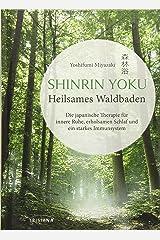 Shinrin Yoku - Heilsames Waldbaden: Die japanische Therapie für innere Ruhe, erholsamen Schlaf und ein starkes Immunsystem Gebundene Ausgabe