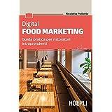 Digital food marketing. Guida pratica per ristoratori intraprendenti
