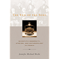 The End of the Soul: Scientific Modernity, Atheism, and Anthropology in France (English Edition)