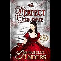 The Perfect Debutante: Regency Romance (The Perfect Regency Series Book 1)