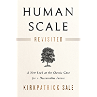 Human Scale Revisited: A New Look at the Classic Case for a Decentralist Future (English Edition)