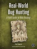 Real-World Web Hacking: A Field Guide to Bug Hunting: A Field Guide to Web Hacking