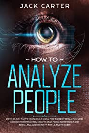 HOW TO ANALYZE PEOPLE: Psychology Facts you Should Know for the Best Results in Mind Hacking Process, Learn How to Read Facia