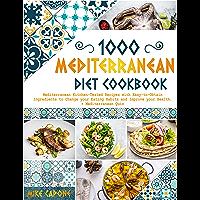 MEDITERRANEAN DIET COOKBOOK: 1000 Mediterranean Kitchen-Tested Recipes with Easy-to-Obtain Ingredients to Change your…