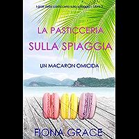 La pasticceria sulla spiaggia: Un macaron omicida (I gialli della pasticceria sulla spiaggia – Libro 2)