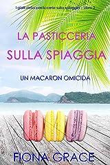 La pasticceria sulla spiaggia: Un macaron omicida (I gialli della pasticceria sulla spiaggia – Libro 2) Formato Kindle