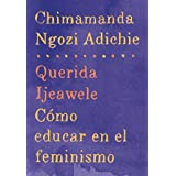 Querida Ijeawele: Cómo educar en el feminismo: Span-lang ed of Dear Ijeawele, or A Feminist Manifesto in Fifteen Suggestions