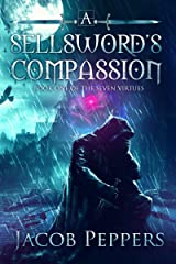 A Sellsword's Compassion: Book One of the Seven Virtues Kindle Edition