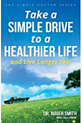 Take a Simple Drive to a Healthier Life: and Live Longer Too! (English Edition) Versión Kindle