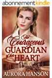 The Courageous Guardian of Her Heart: A Historical Western Romance Book (English Edition)