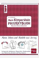 Mein Klimperklein Projektbuch. Gestalten, Planen und Ausmalen: Meine Ideen und Modelle aus Jersey. Vorlagen der beliebtesten Klimperklein Kindermodelle zum Kolorieren, Gestalten und Ausprobieren. Taschenbuch