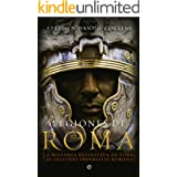 Legiones de Roma: La historia definitiva de todas las legiones imepriales romanas.